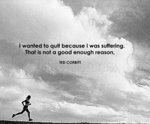 Wanted To Quit Because I Was Suffering. That Is Not A Good Enough ...