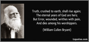 Truth, crushed to earth, shall rise again; The eternal years of God ...