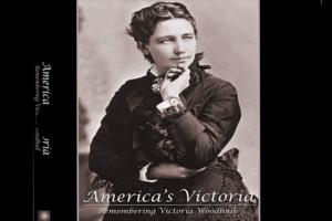america s victoria remembering victoria woodhull america s victoria is