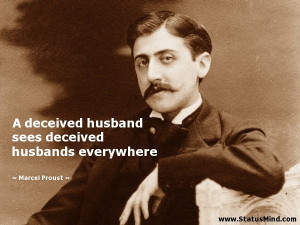 ... deceived husbands everywhere - Marcel Proust Quotes - StatusMind.com