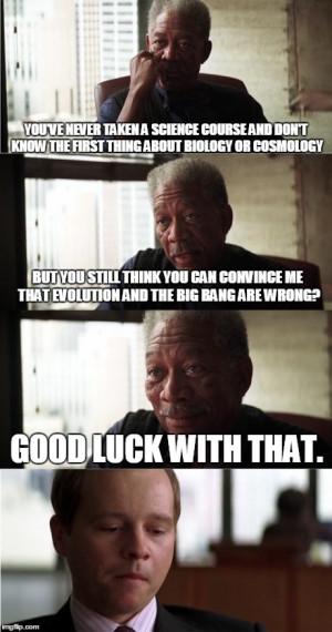 Morgan Freeman Good Luck Meme YOU 39 VE NEVER TAKEN A SCIENCE COURSE