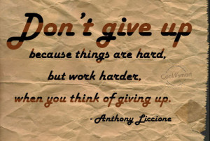 Giving Up Quote: Don't give up because things are hard,...