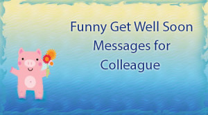 Get Well Soon Funny Quotes Funny Get Well Soon Messages