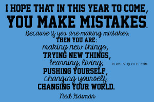 year to come, you make mistakes. Because if you are making mistakes ...