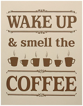 Wake up and smell the coffee. - 日本人が使うとカッコい ...