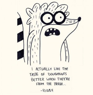 Rigby Regular Show Quotes Rigby quote. via carolyn abel