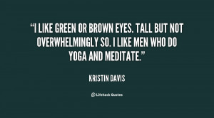 like green or brown eyes. Tall but not overwhelmingly so. I like men ...