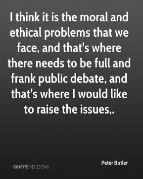 ... and ethical problems that we face and that s where there needs to be