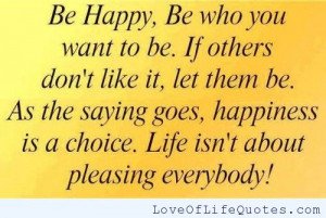 Be happy, be who you want to be