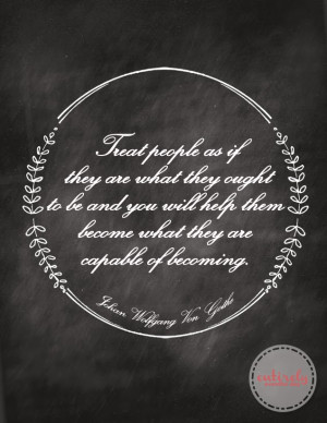 Treat People as if They are What They Ought to be {Free Printable}