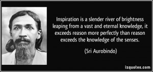 Inspiration is a slender river of brightness leaping from a vast and ...