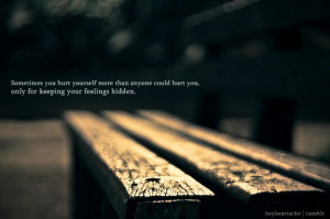 Sometimes you hurt yourself more than anyone could hurt you