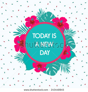 Today is a new day.Inspirational and motivational quotes background ...