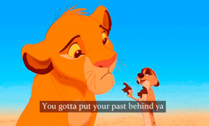 You Gotta Put Your Past Behind You