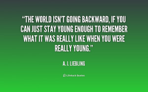 quote-A.-J.-Liebling-the-world-isnt-going-backward-if-you-197034.png