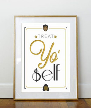 Treat Yo Self // Parks and Recreation Poster by CreativeSobriety, $20 ...