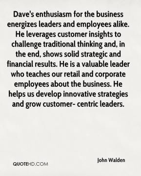 . He leverages customer insights to challenge traditional thinking ...