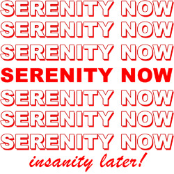... Shirts > TV Show Quotes > Seinfeld Shirts > Serenity Now T-Shirts
