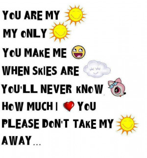 You are my Sunshine my only Sunshine You Make Me Smile When Skies Are ...