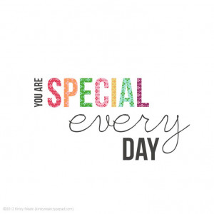You are SPECIAL very day!