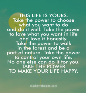 the power to choose what you want to do and do it well. Take the power ...