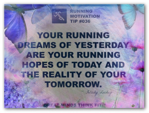 Your Running Dreams Of Yesterday Are Your Running Hopes Of Today And ...
