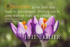 Optimism is the faith that leads to achievement.Nothing can be done ...