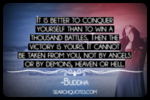 ... be taken from you, not by angels or by demons, heaven or hell. -Buddha