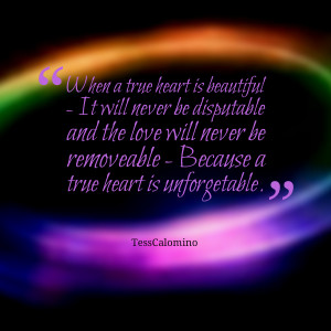 Quotes Picture: when a true heart is beautiful it will never be ...