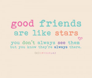 ... friends are always there even if you can't see them. Use this quote