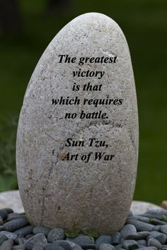"""The greatest victory is that which requires no battle."""" -- Sun Tzu ..."""