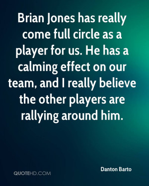 full circle as a player for us. He has a calming effect on our team ...