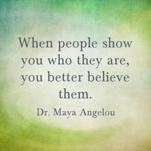 Show me your true colors. Inspiration quote. Maya Angelou. Motivation.