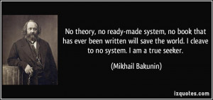 ... save the world. I cleave to no system. I am a true seeker. - Mikhail