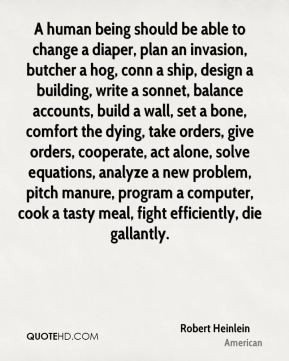 Robert Heinlein - A human being should be able to change a diaper ...