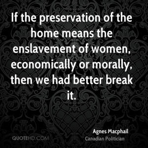 If the preservation of the home means the enslavement of women ...
