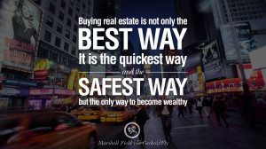 Buying real estate is not only the best way. It is the quickest way ...
