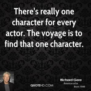 ... character for every actor. The voyage is to find that one character
