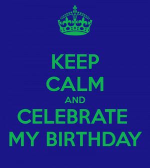 Keep Calm And Let Celebrate...