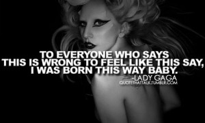 Top 10 Best Lady Gaga Quotes. #10 I had a boyfriend who told me I'd ...