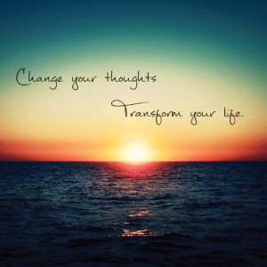 Change your thoughts, transform your life.