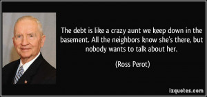 The debt is like a crazy aunt we keep down in the basement. All the ...