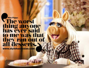 miss piggy quotes | When were you happiest? Whenever I am with Kermie.