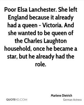 Marlene Dietrich - Poor Elsa Lanchester. She left England because it ...