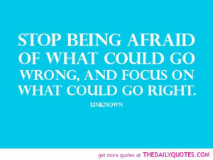 stop-being-afraid-of-what-could-go-wrong-life-quotes-sayings-pictures ...