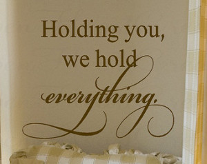 Baby Nursery Vinyl Decal Saying - Holding You We Hold Everything Wall ...