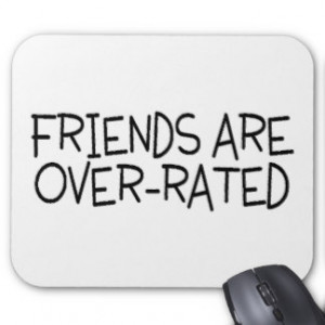 Friends Are Over Rated Mouse Pads