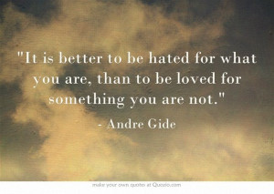 It is better to be hated for what you are, than to be loved for ...