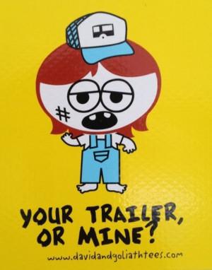 Trailer trash ;)