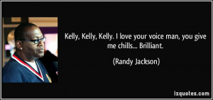 Kelly, Kelly, Kelly. I love your voice man, you give me chills ...
